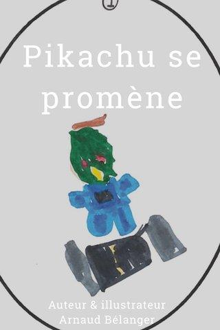 Pikachu se promène Auteur & illustrateur Arnaud Bélanger