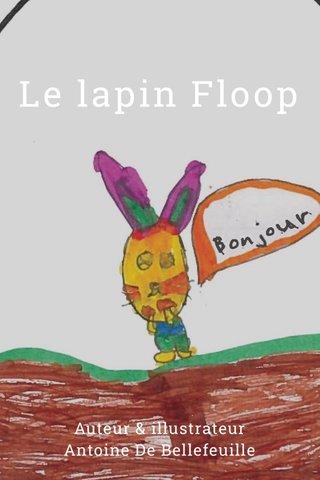 Le lapin Floop Auteur & illustrateur Antoine De Bellefeuille