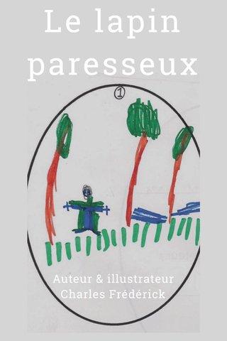 Le lapin paresseux Auteur & illustrateur Charles Frédérick