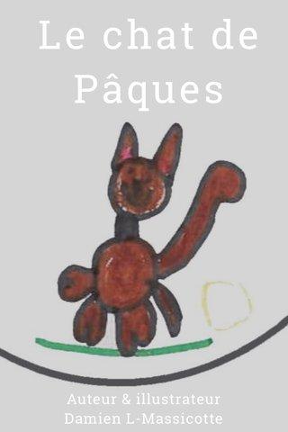 Le chat de Pâques Auteur & illustrateur Damien L-Massicotte