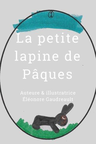 La petite lapine de Pâques Auteure & illustratrice Éléonore Gaudreault