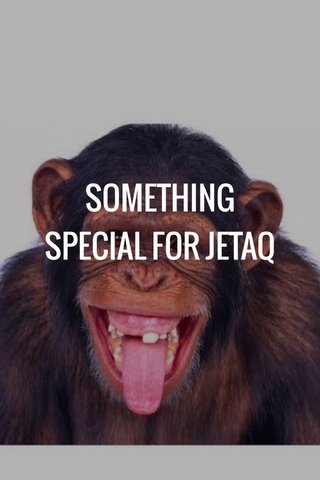 SOMETHING SPECIAL FOR JETAQ