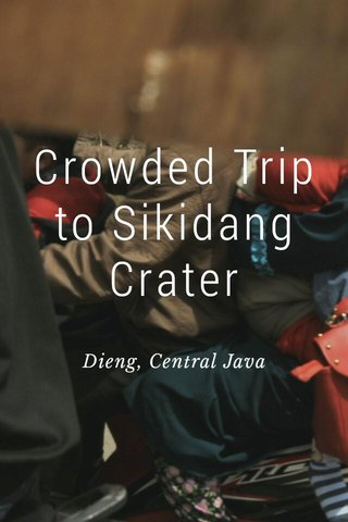 Crowded Trip to Sikidang Crater Dieng, Central Java