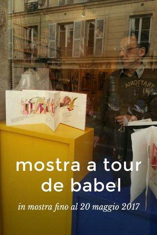 mostra a tour de babel in mostra fino al 20 maggio 2017