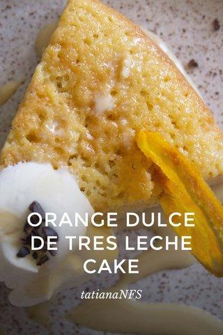 ORANGE DULCE DE TRES LECHE CAKE tatianaNFS
