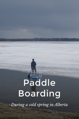 Paddle Boarding During a cold spring in Alberta