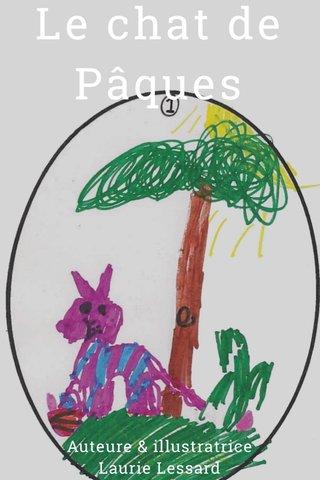 Le chat de Pâques Auteure & illustratrice Laurie Lessard