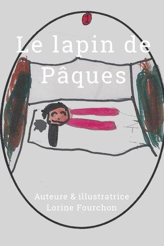 Le lapin de Pâques Auteure & illustratrice Lorine Fourchon