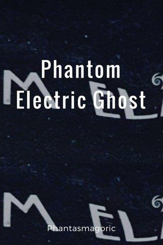 Phantom Electric Ghost Phantasmagoric