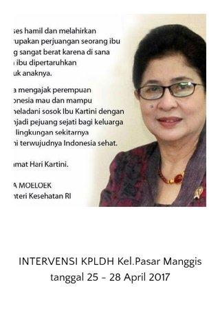 INTERVENSI KPLDH Kel.Pasar Manggis tanggal 25 - 28 April 2017