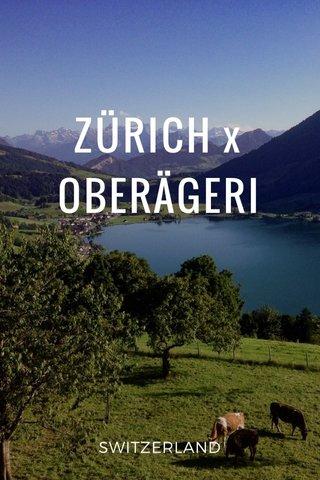 ZÜRICH x OBERÄGERI SWITZERLAND