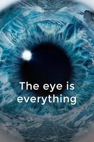 The eye is everything