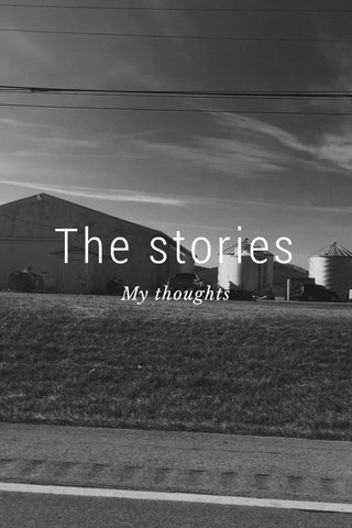 The stories My thoughts
