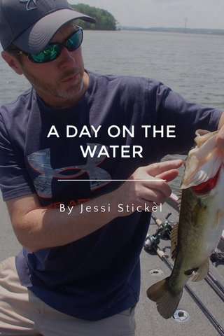 A DAY ON THE WATER By Jessi Stickel
