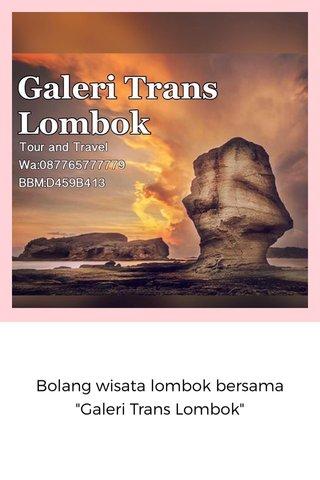 "Bolang wisata lombok bersama ""Galeri Trans Lombok"""