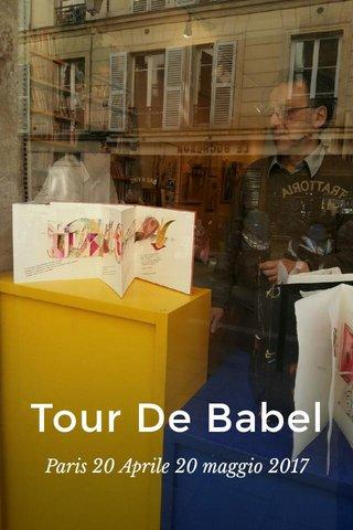 Tour De Babel Paris 20 Aprile 20 maggio 2017