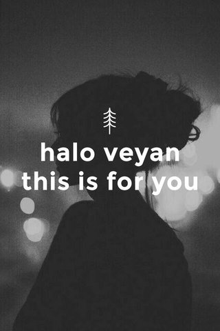 halo veyan this is for you