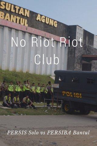 No Riot Riot Club PERSIS Solo vs PERSIBA Bantul