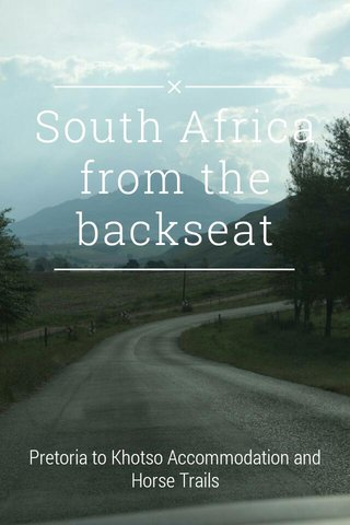 South Africa from the backseat Pretoria to Khotso Accommodation and Horse Trails