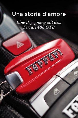 Una storia d'amore Eine Begegnung mit dem Ferrari 488 GTB