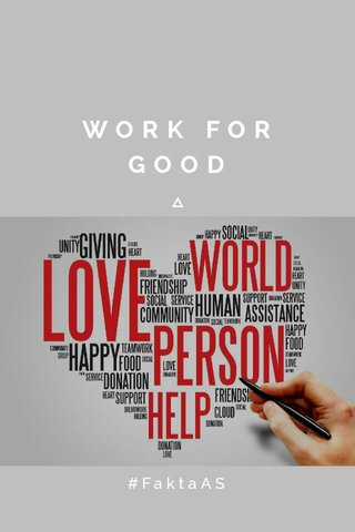 WORK FOR GOOD #FaktaAS