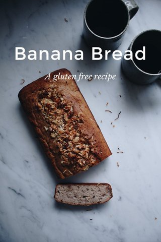 Banana Bread A gluten free recipe