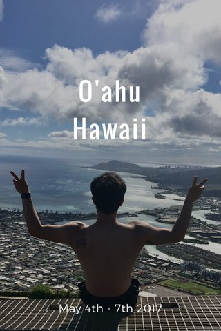 O'ahu Hawaii May 4th - 7th 2017