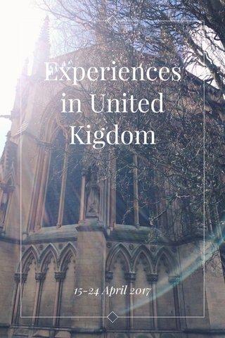 Experiencesin United Kigdom 15-24 April 2017