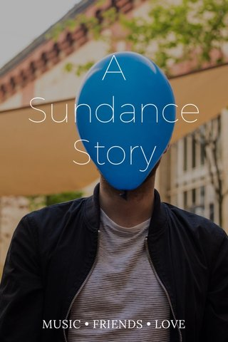 A Sundance Story MUSIC • FRIENDS • LOVE