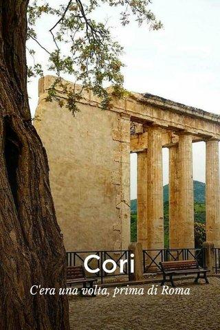 Cori C'era una volta, prima di Roma