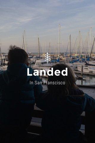 Landed In San Franscisco