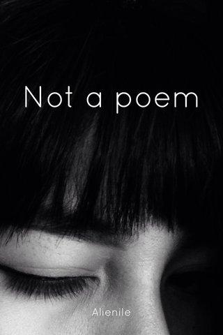 Not a poem Alienile