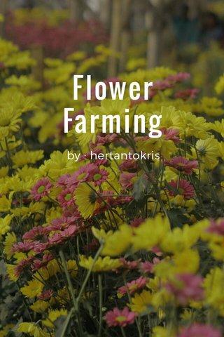 Flower Farming by : hertantokris