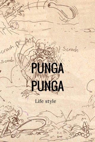 PUNGA PUNGA Life style