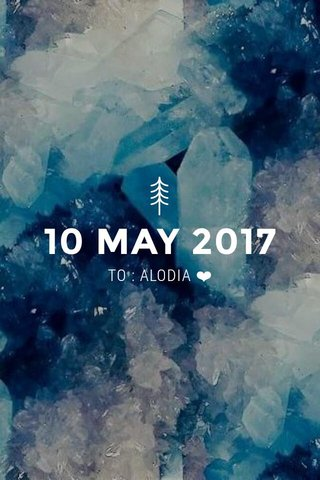 10 MAY 2017 TO : ALODIA ❤