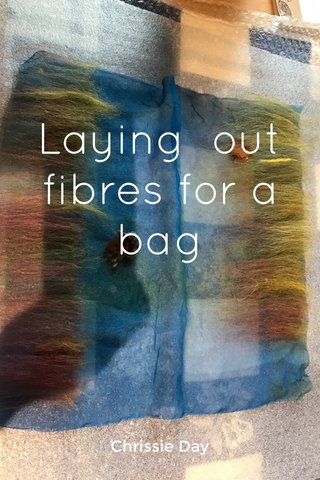 Laying out fibres for a bag Chrissie Day