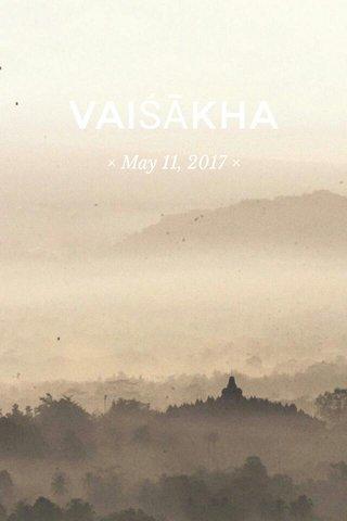 VAIŚĀKHA × May 11, 2017 ×