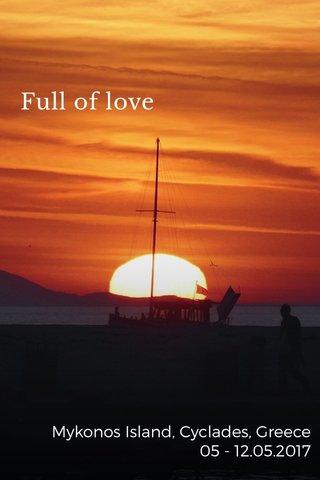 Full of love Mykonos Island, Cyclades, Greece 05 - 12.05.2017