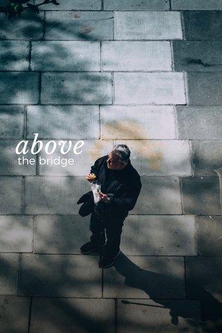 above the bridge