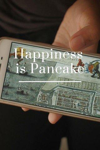 Happiness is Pancake