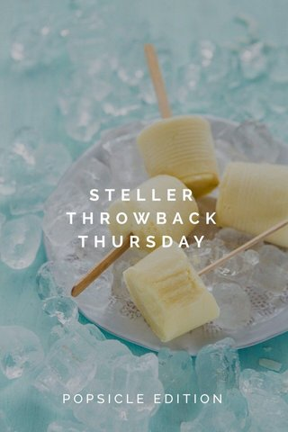 STELLER THROWBACK THURSDAY POPSICLE EDITION