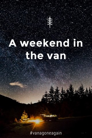 A weekend in the van #vanagoneagain