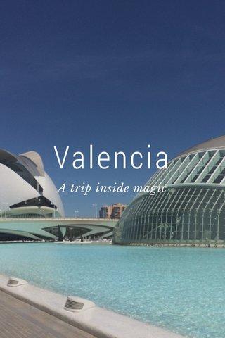 Valencia A trip inside magic