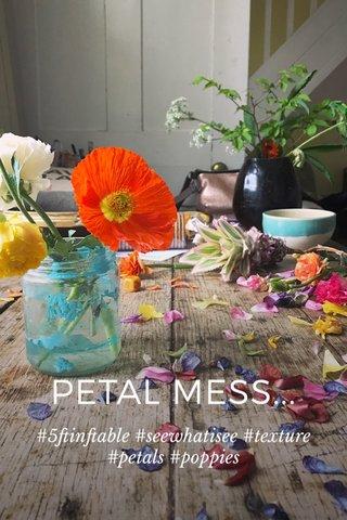 PETAL MESS... #5ftinftable #seewhatisee #texture #petals #poppies