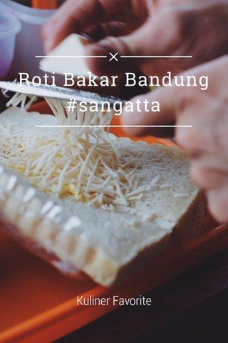 Roti Bakar Bandung #sangatta Kuliner Favorite