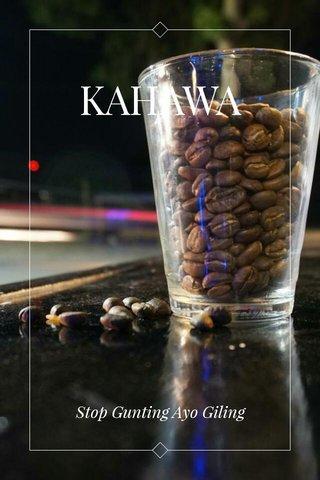 KAHAWA Stop Gunting Ayo Giling