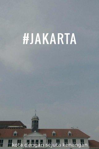 #JAKARTA kota dengan sejuta kenangan