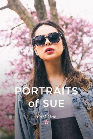 PORTRAITS of SUE Part One 🌸