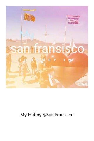 My Hubby @San Fransisco