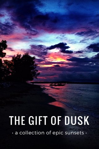 THE GIFT OF DUSK • a collection of epic sunsets •